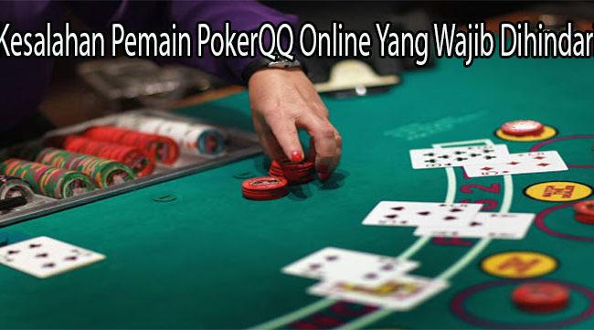 Kesalahan Pemain PokerQQ Online Yang Wajib Dihindari